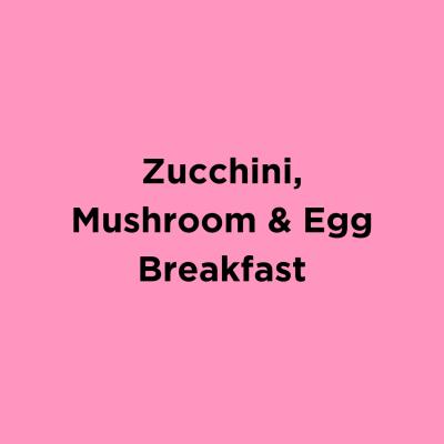 Zucchini, Mushroom & Egg Breakfast