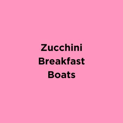 Zucchini Breakfast Boats