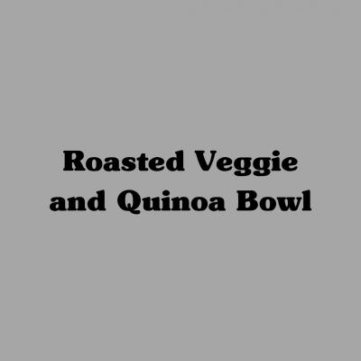 Roasted Veggie and Quinoa Bowl
