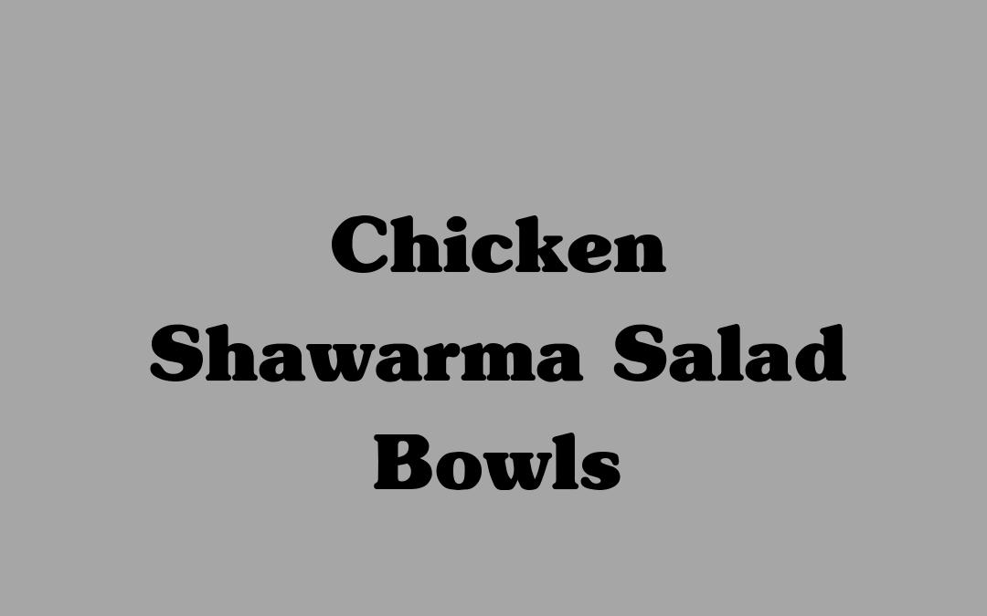 Chicken Shawarma Salad Bowls