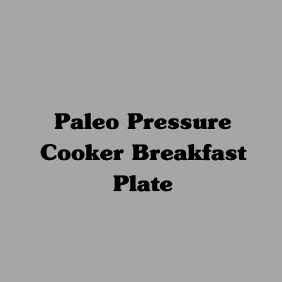 Paleo Pressure Cooker Breakfast Plate