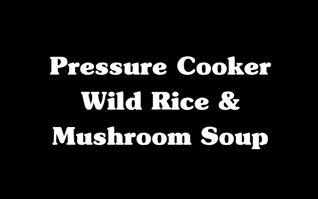 Pressure Cooker Wild Rice and Mushroom Soup