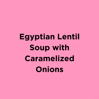 Egyptian Lentil Soup with Caramelized Onions