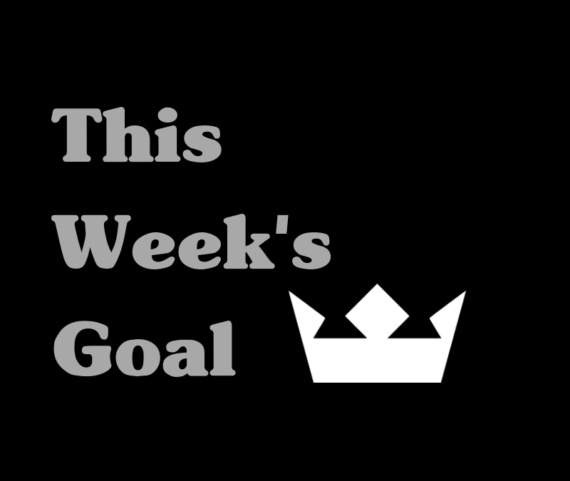 This Week's Goal: May 6th