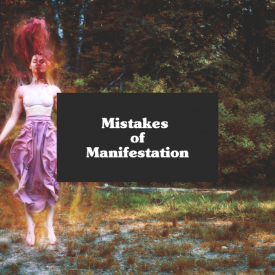 The Mistakes of Manifestation