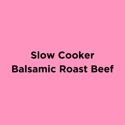 Slow Cooker Balsamic Roast Beef