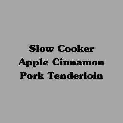 Slow Cooker Apple Cinnamon Pork Tenderloin