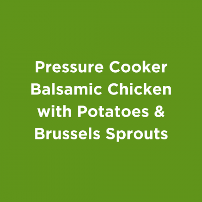 Pressure Cooker Balsamic Chicken with Potatoes & Brussels Sprouts