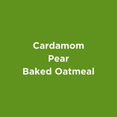Cardamom Pear Baked Oatmeal