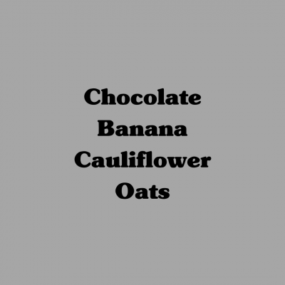 Chocolate Banana Cauliflower Oats
