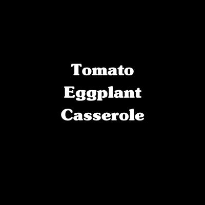 Tomato Eggplant Casserole