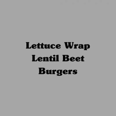 Lettuce Wrap Lentil Beet Burgers