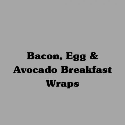 Bacon, Egg & Avocado Breakfast Wraps