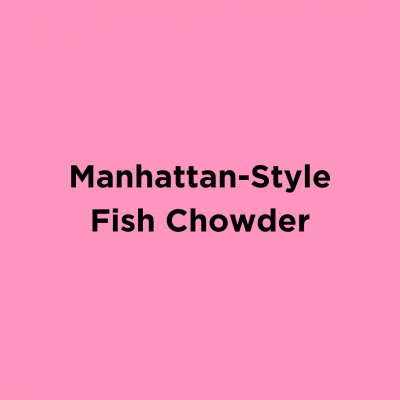 Manhattan-Style Fish Chowder