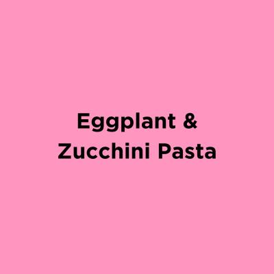 Eggplant & Zucchini Pasta