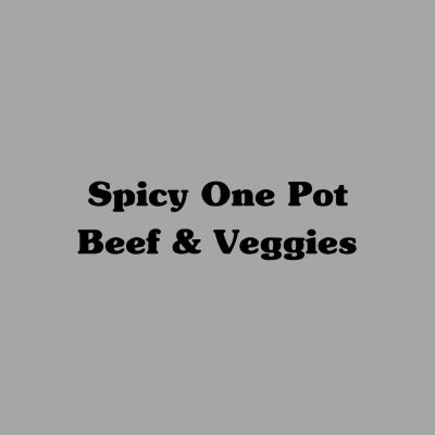 Spicy One Pot Beef & Veggies