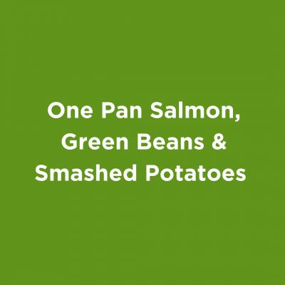 One Pan Salmon, Green Beans & Smashed Potatoes