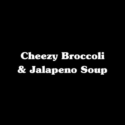 Cheezy Broccoli & Jalapeno Soup