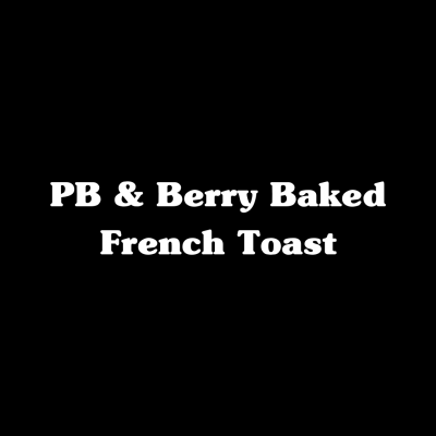 PB & Berry Baked French Toast