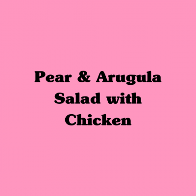 Pear & Arugula Salad with Chicken