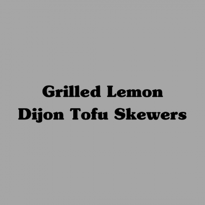 Grilled Lemon Dijon Tofu Skewers